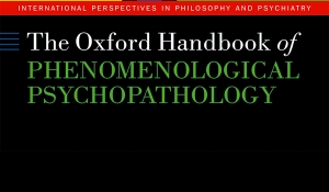 "Attualità della Psicopatologia e della Psicoterapia Fenomenologica. Presentazione dell'""Oxford Handbook of Phenomenological Psychopathology"""